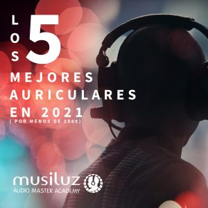 5 Mejores Auriculares 2021 ( Musiluz )